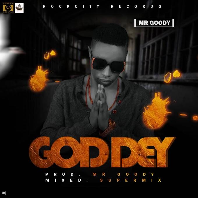 MUSIC: Mr goody – God dey