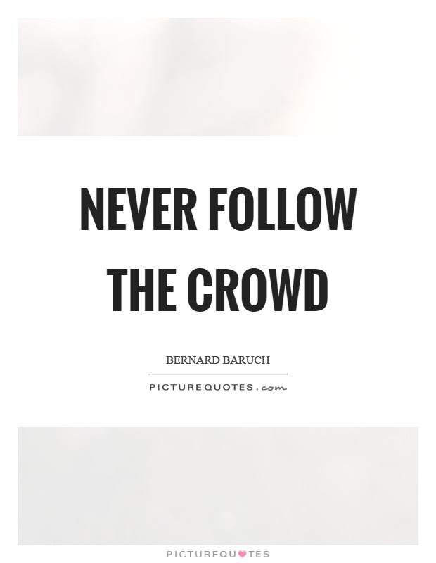 Never Follow The Crowd Picture Quotes