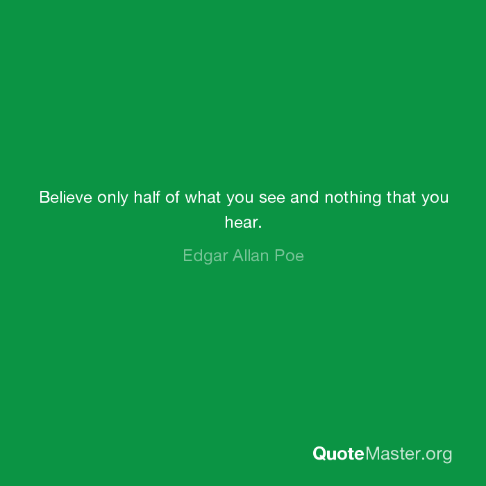 Believe Only Half Of What You See And Nothing That You Hear Edgar