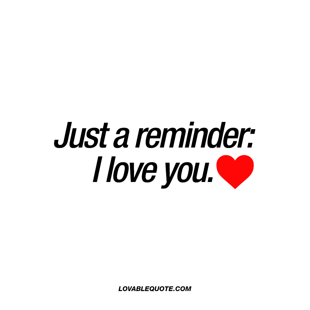 Just A Reminder I Love You Best I Love You Quotes For Him And