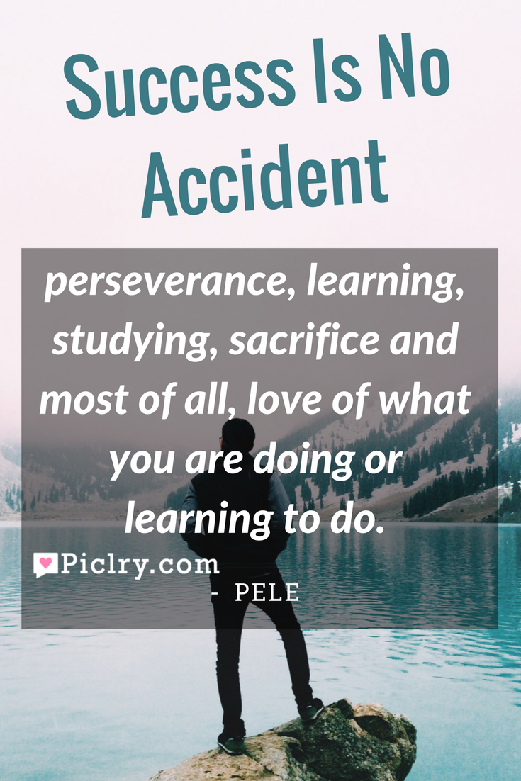 Meaning Of Success Is No Accident Quote Photo