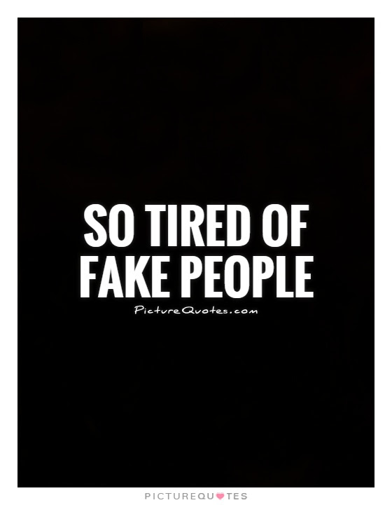 So Tired Of Fake People Picture Quotes