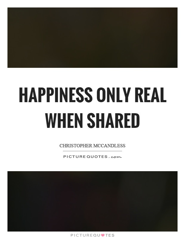Happiness Only Real When Shared Picture Quotes