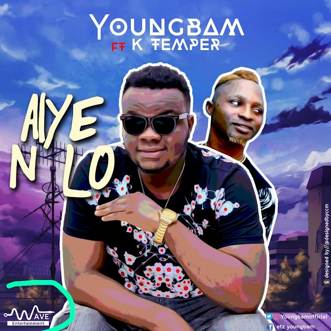 DOWNLOAD MP3: Youngbam ft. K Tempa – Aiye Nlo
