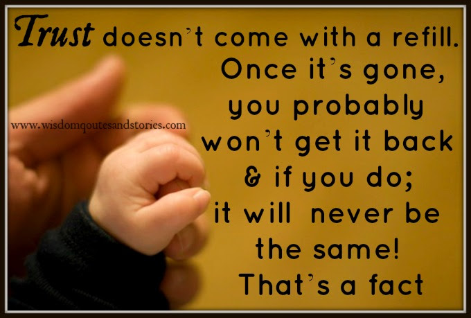 Trust Once Gone It Will Never Be The Same Wisdom Quotes Stories