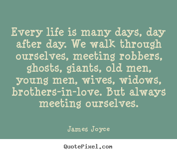 James Joyce Picture Quotes Every Life Is Many Days Day After Day
