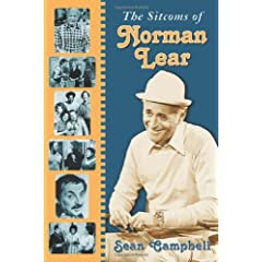 The Sitcoms of Norman Lear by Sean Campbell
