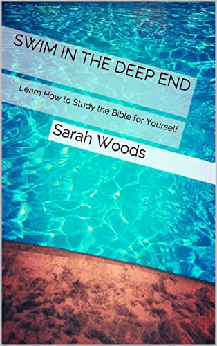 Swim in the Deep End: Learn How to Study the Bible for Yourself