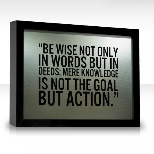 Be Wise Not Only In Words But In Deeds Mere Knowledge Is Not The