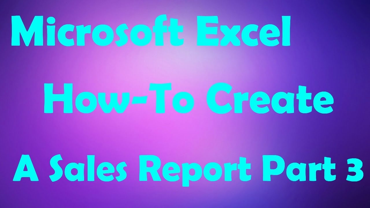 Microsoft Excel how to create a sales report part 3 - YouTube
