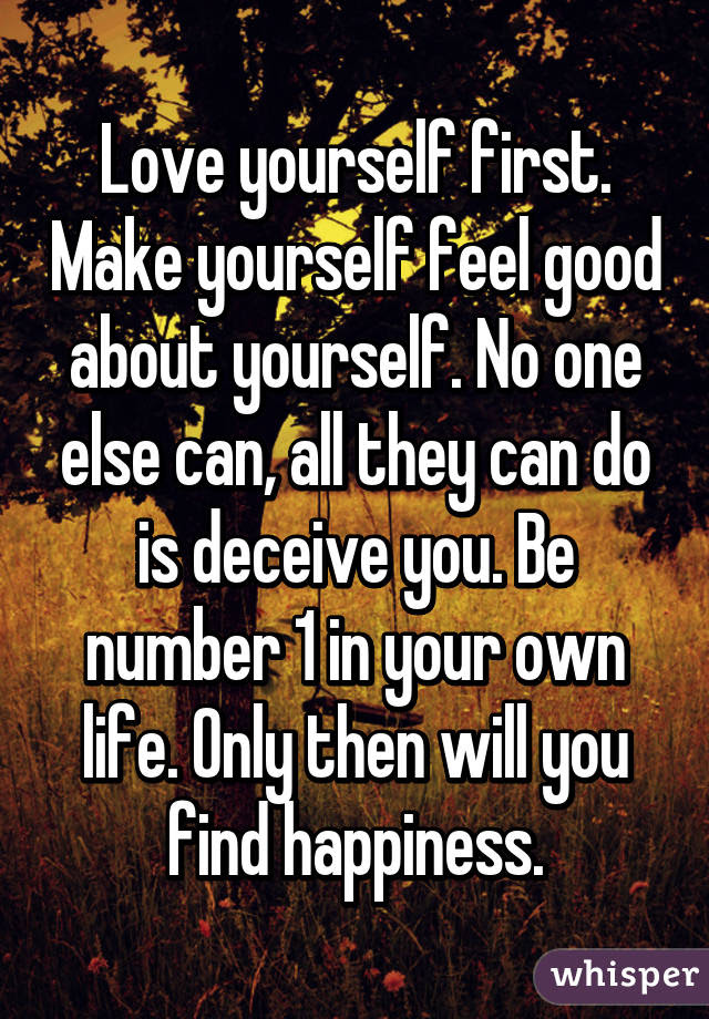 Love Yourself First Make Yourself Feel Good About Yourself No One