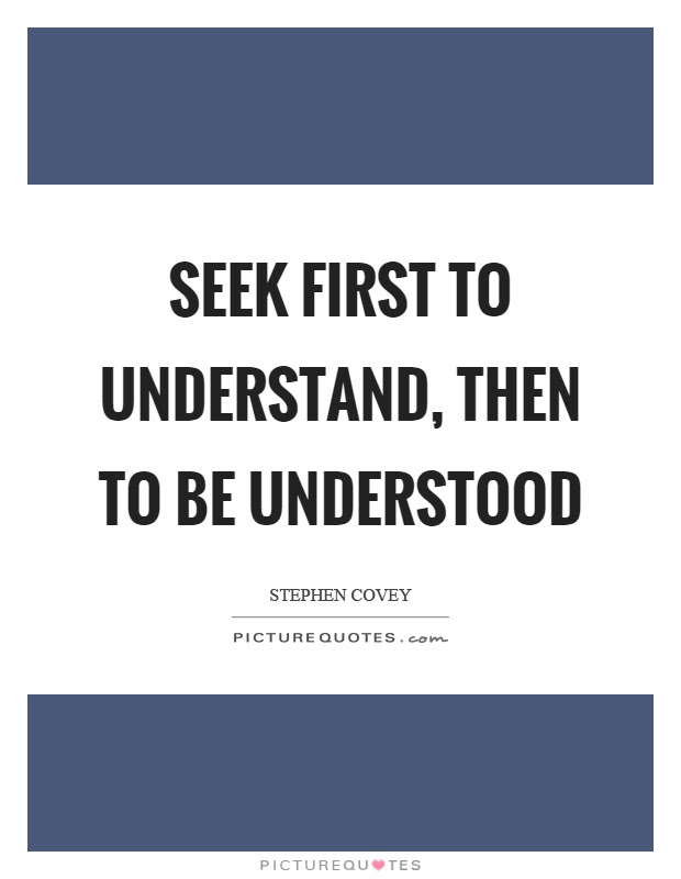 Seek First To Understand Then To Be Understood Picture Quotes