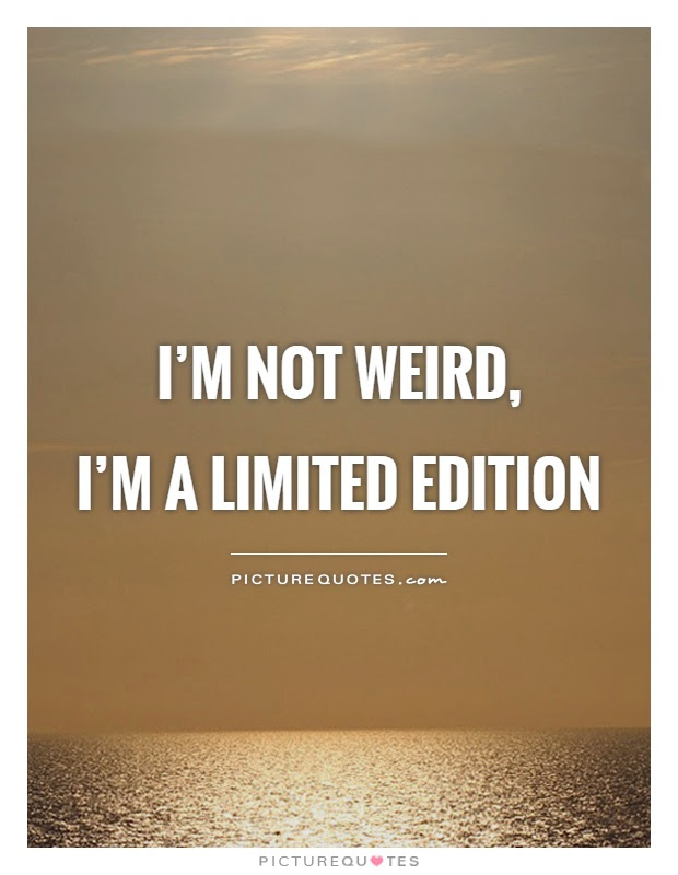 Im Not Weird Im A Limited Edition Picture Quotes