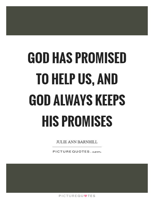 God Has Promised To Help Us And God Always Keeps His Promises