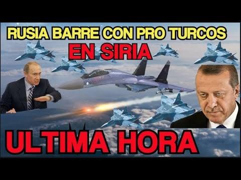 Aviacion Rusa Barre Con Pro Turcos en Siria y China se Alista ¡ imparable !
