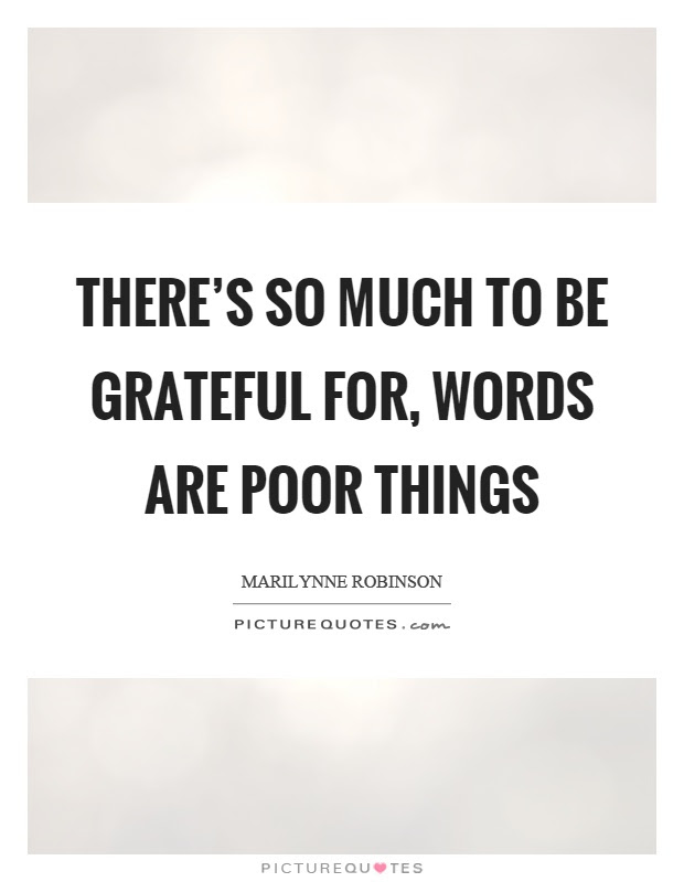 Theres So Much To Be Grateful For Words Are Poor Things Picture