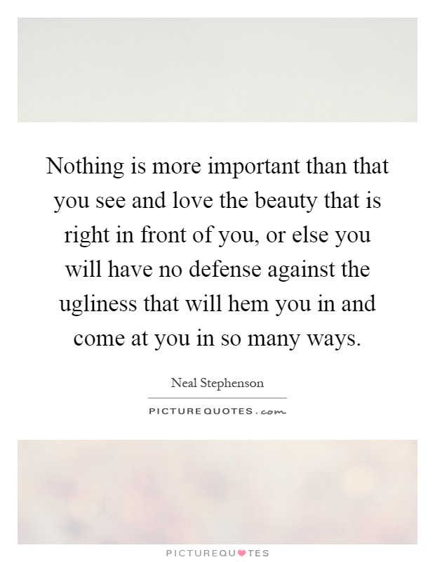 Nothing Is More Important Than That You See And Love The Beauty