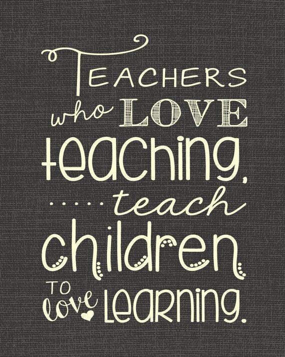 Teachers who love teaching  Sayings  Pinterest