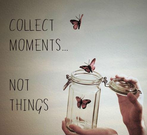 Collect Moments Not Things Picture Quotes