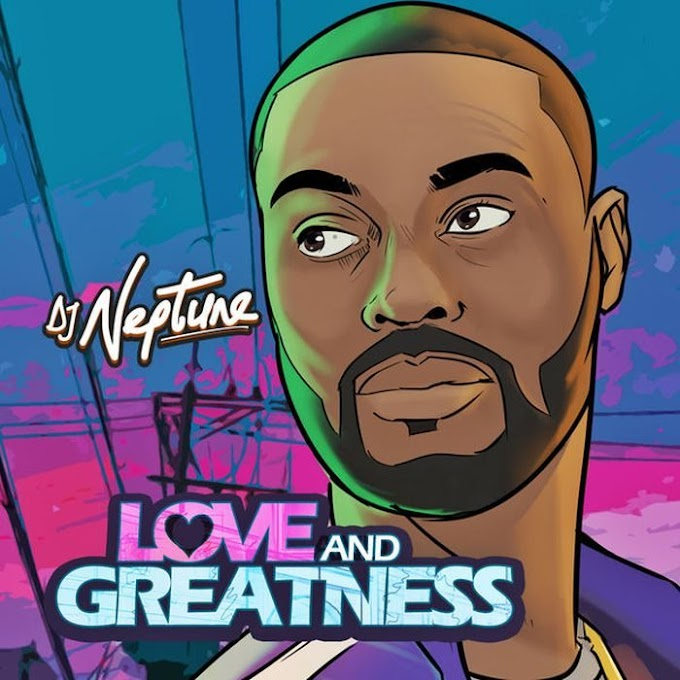 """DOWNLOAD NOW » """"DJ Neptune – Love & Greatness"""" Full EP Is Out"""