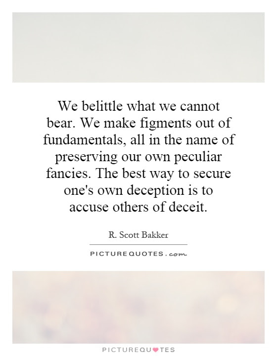 We Belittle What We Cannot Bear We Make Figments Out Of