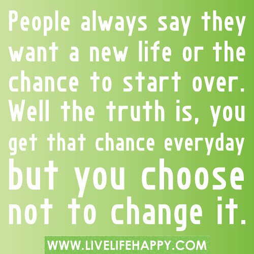 People Always Say They Want A New Life Live Life Happy