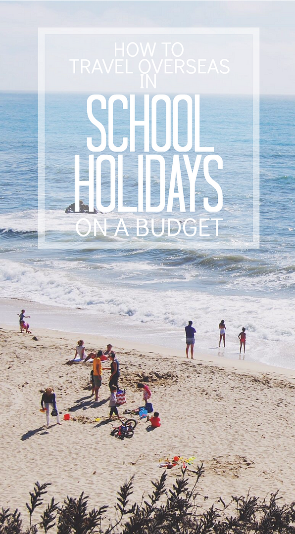 10 Tips for Overseas Travel on a Budget During School Holidays