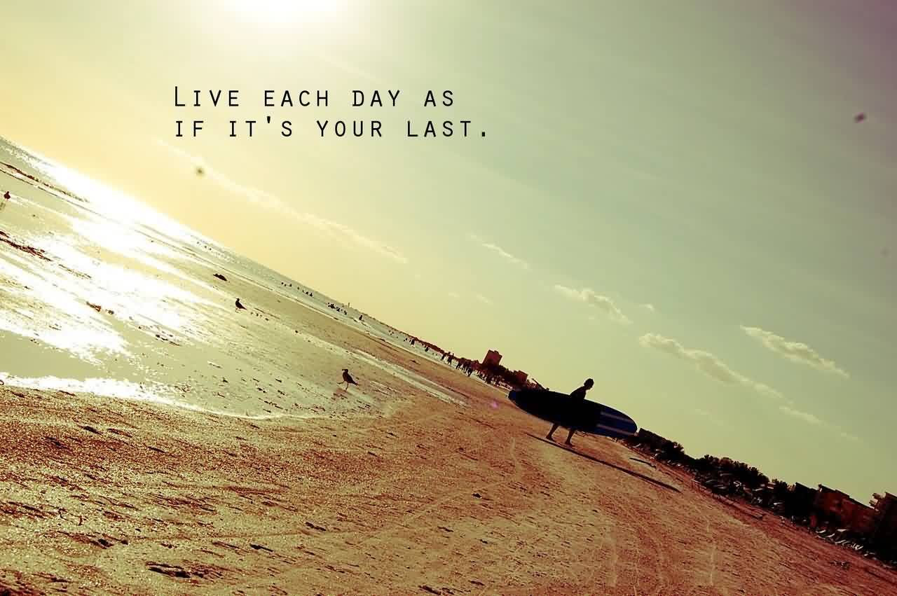 Life Quotes Tumblr Live Each Day As If Its Your Last