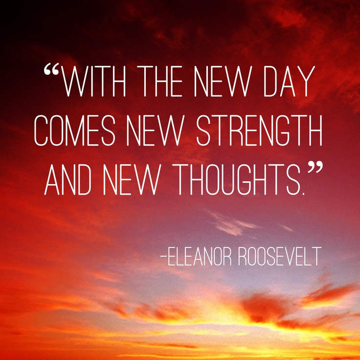 """With the new day comes new strength and new thoughts."" -Eleanor Roosevelt #inspiration #motivation #quotes 