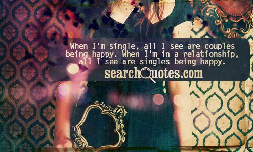 Single Relationship Being Happy Quotes Single Relationship Quotes