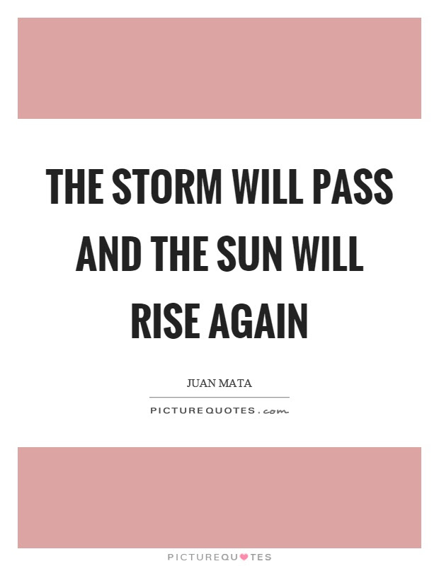 The Storm Will Pass And The Sun Will Rise Again Picture Quotes