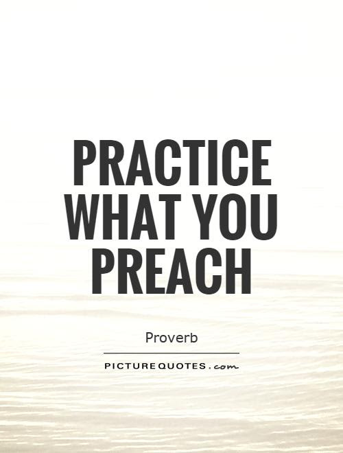 Practice What You Preach Picture Quotes