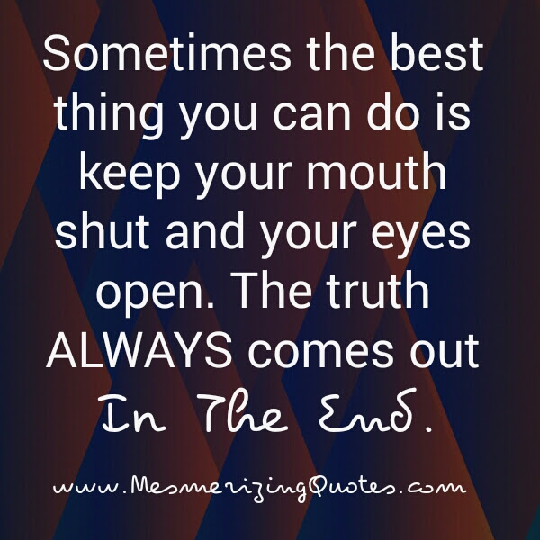The Truth Always Comes Out In The End Mesmerizing Quotes