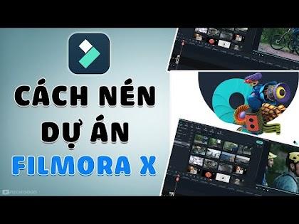 Hướng dẫn nén toàn bộ dự án đang làm trên Filmora X