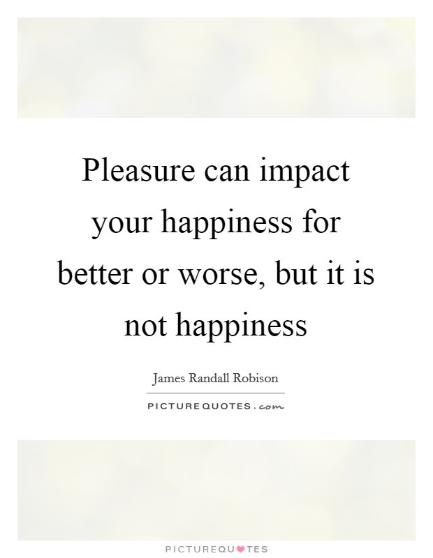 Pleasure Can Impact Your Happiness For Better Or Worse But It
