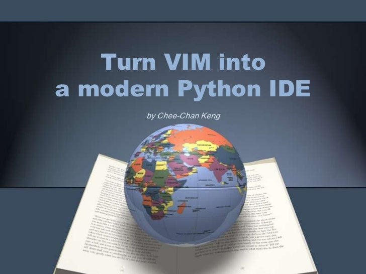 http://image.slidesharecdn.com/turningvimintoamodernpythonide-120802014936-phpapp01/95/turn-vim-into-a-modern-python-ide-1-728.jpg?cb=1343907988