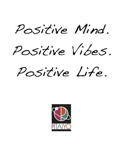 Positive Mind Positive Vibes Positive Life Pitaiyo