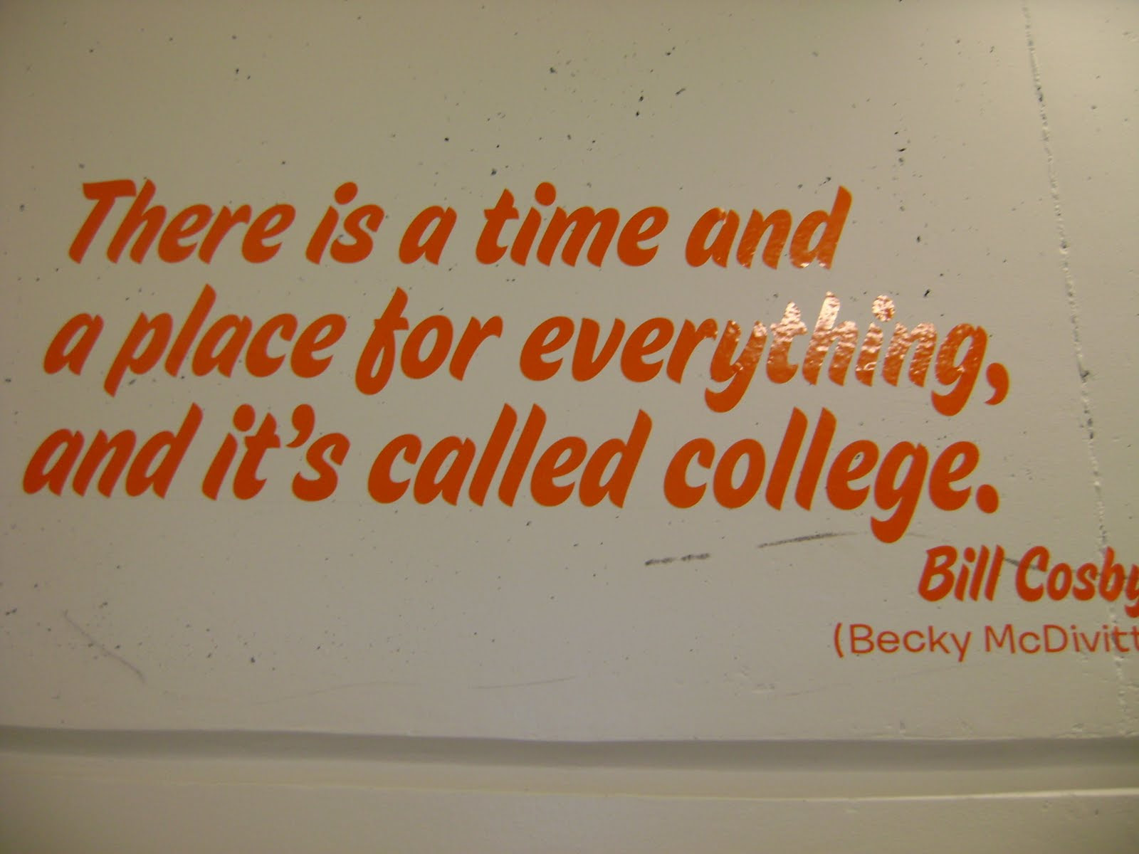 There Is A Time And A Place For Everything And Its Called College