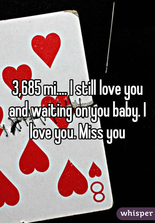 3685 Mi I Still Love You And Waiting On You Baby I Love You