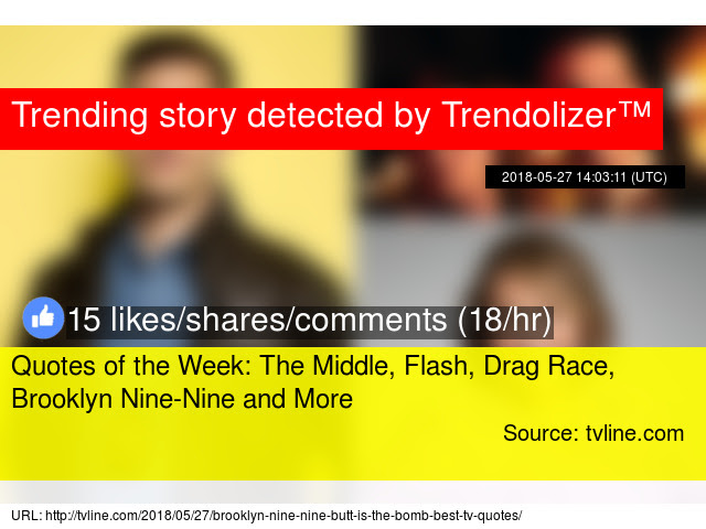 Quotes Of The Week The Middle Flash Drag Race Brooklyn Nine Nine