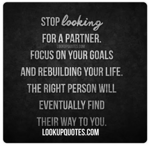 Stop Looking For A Partner Focus On Your Goals And Rebuilding Your