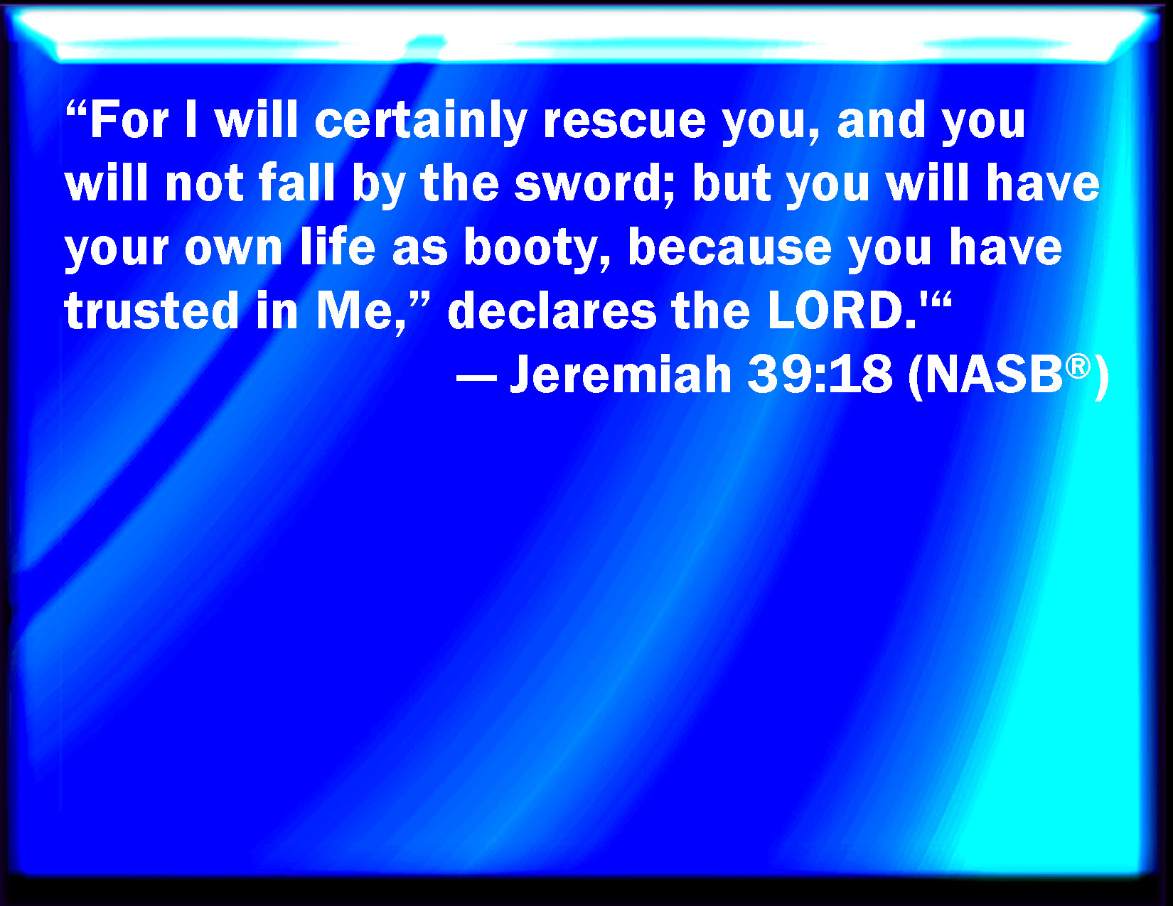 Jeremiah 3918 For I Will Surely Deliver You And You Shall Not Fall