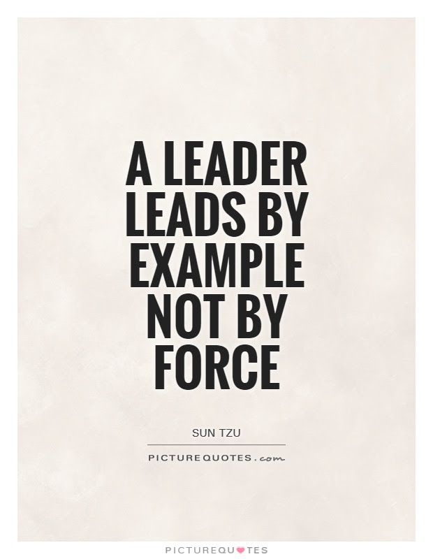 A Leader Leads By Example Not By Force Picture Quotes