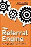 The Referral Engine: Teaching Your Business to Market Itself [Kindle Edition]