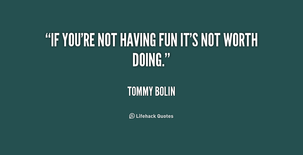 Quotes About Having Fun 394 Quotes