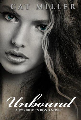 Unbound (The Forbidden Bond Series) by Cat Miller