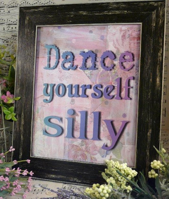 Dance yourself silly sign digital   - Pink purple uprint NEW 2012 art words vintage style primitive ballet paper old pdf 8 x 10 frame saying