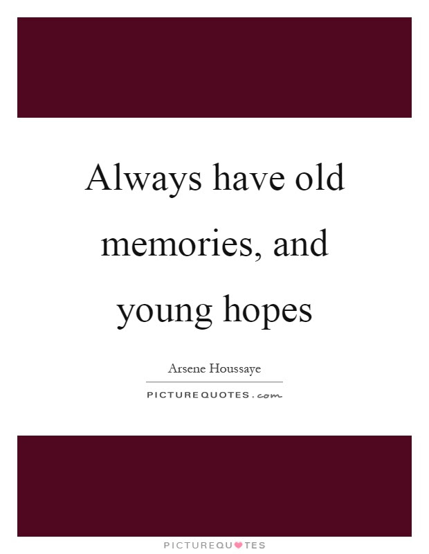 Always Have Old Memories And Young Hopes Picture Quotes