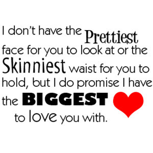 I Dont Have The Prettiest Face For You To Look At Or The Skinniest