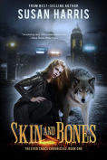 Title: Skin and Bones: The Ever Chace Chronicles, Book One, Author: Susan Harris
